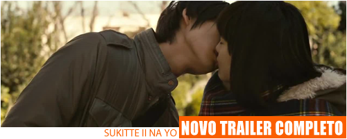Confira o trailer completo do filme de Sukitte Ii na Yo Sukittelivetrailer