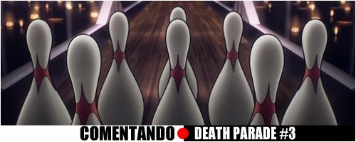 comentando death parade 3